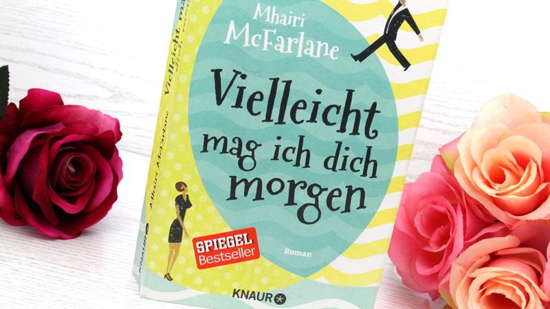 Mhairi McFarlane – Vielleicht mag ich dichmorgen