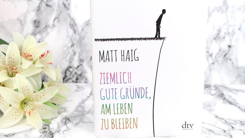 Matt Haig – Ziemlich gute Gründe, am Leben zubleiben